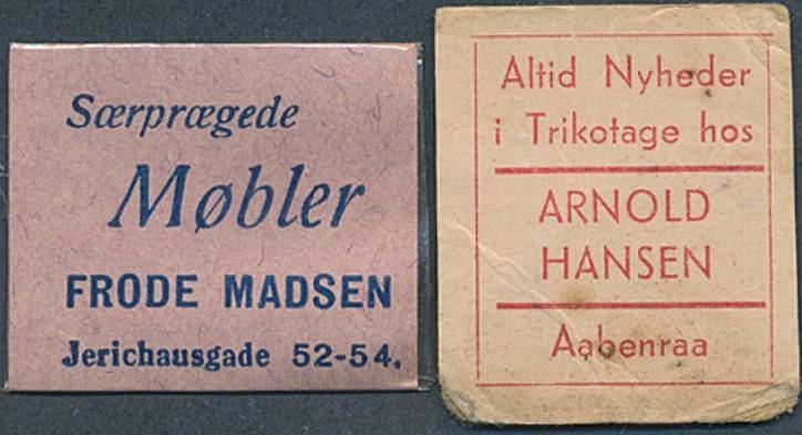 FRIMÆRKEPENGE. Særprægede Møbler. Frode Madsen. Altid Nyheder i Trikotage hos Arnold Nielsen. Aabenraa
