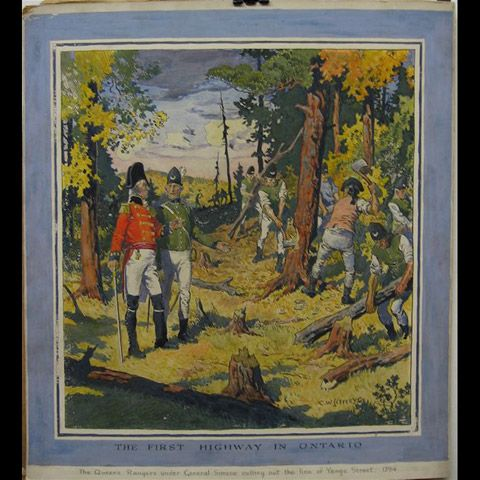 THE FIRST HIGHWAY IN ONTARIO (THE QUEEN'S RANGERS UNDER GENERAL SIMCOE CUTTING OUT THE LINE OF YONGE STREET, 1794)